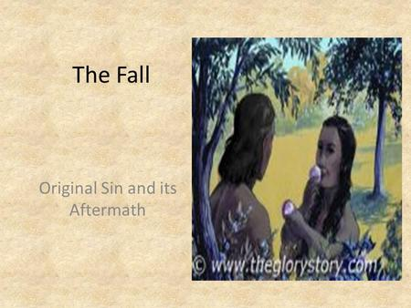 "The Fall Original Sin and its Aftermath. What is ""The Fall"" Forbidden to eat from the Tree of the knowledge of good and evil. Serpent states the opposite."