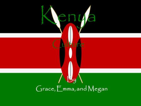 Kenya Culture By Grace, Emma, and Megan. Kenya's Literacy Rate, ect. Literacy rate:- 78.1% of total population Life expectancy:- 54.39 (Males:54.21, Females:54.59)