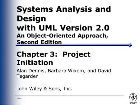 Slide 1 Systems Analysis and Design with UML Version 2.0 An Object-Oriented Approach, Second Edition Chapter 3: Project Initiation Alan Dennis, Barbara.