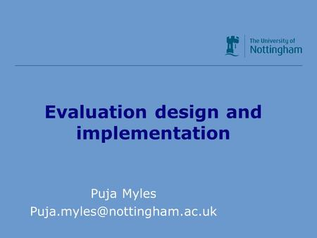 Evaluation design and implementation Puja Myles
