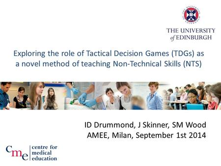Exploring the role of Tactical Decision Games (TDGs) as a novel method of teaching Non-Technical Skills (NTS) ID Drummond, J Skinner, SM Wood AMEE, Milan,
