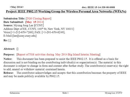 Doc.: IEEE 15-14-330-00-0008 Submission Slide 1 Project: IEEE P802.15 Working Group for Wireless Personal Area Networks (WPANs) Submission Title: [TG8.