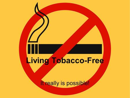 Living Tobacco-Free It really is possible!. Agenda Statistics and mortality risks Health risks Benefits of quitting Ways to quit.