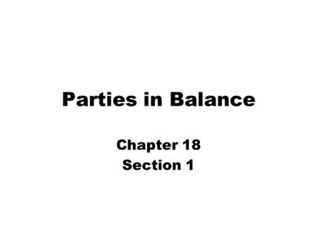 Parties in Balance Chapter 18 Section 1. 1876 Election Election was very close and results were disputed Congress had to decide the election Compromise.