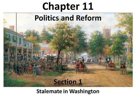 Chapter 11 Politics and Reform Section 1 Stalemate in Washington.