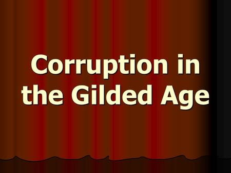 "Corruption in the Gilded Age. Social Darwinism Term coined by Herbert Spencer Term coined by Herbert Spencer Based on Charles Darwin's ""survival of the."