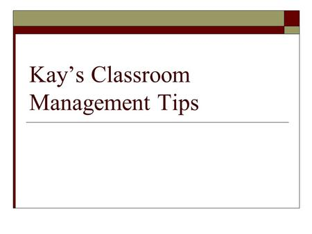 Kay's Classroom Management Tips. Tip #1 – Minds On  Make the minds on good – PowerPoint, clickers, a good story, a prop …  A good start really helps.