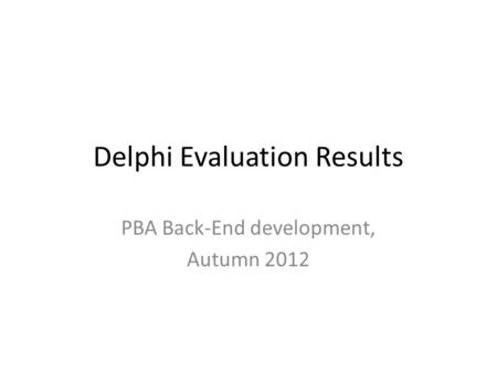 Delphi Evaluation Results PBA Back-End development, Autumn 2012.