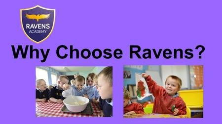 Why Choose Ravens?. Ravens is part of a supportive Academy with links to schools across the country and a wide variety of resources and funding. Academy.