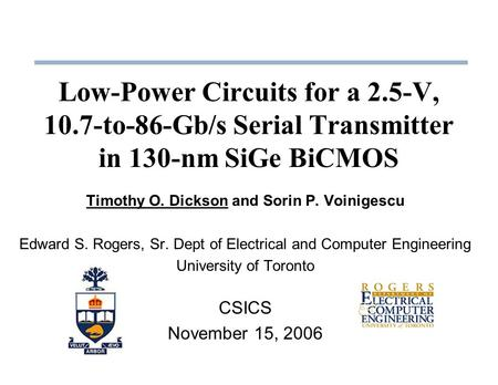 Timothy O. Dickson and Sorin P. Voinigescu Edward S. Rogers, Sr. Dept of Electrical and Computer Engineering University of Toronto CSICS November 15, 2006.