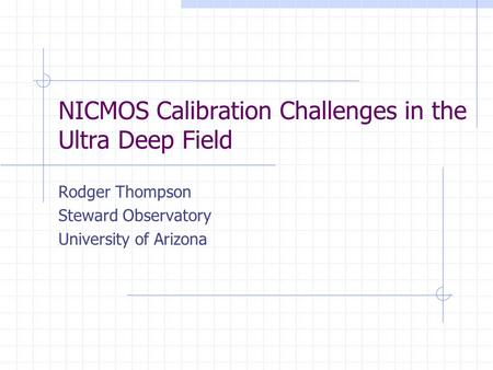 NICMOS Calibration Challenges in the Ultra Deep Field Rodger Thompson Steward Observatory University of Arizona.