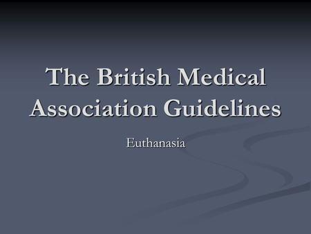 The British Medical Association Guidelines Euthanasia.