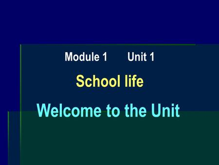 Module 1 Unit 1 School life Welcome to the Unit. What are some differences between the lives of Chinese and British high school students? Look at the.