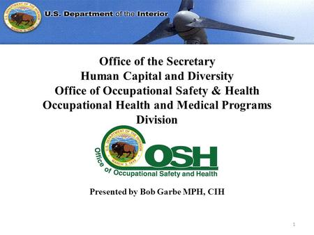Office of the Secretary Human Capital and Diversity Office of Occupational Safety & Health Occupational Health and Medical Programs Division 1 Presented.
