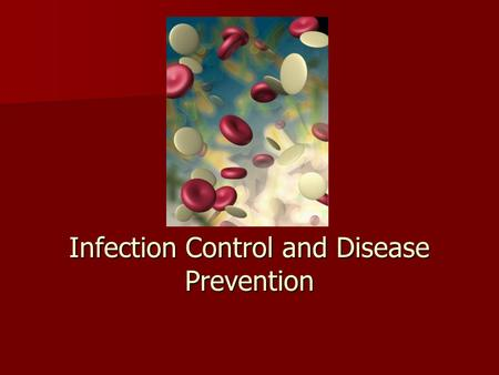 Infection Control and Disease Prevention. Infection Control Microorganism – a small living organism that is not visible to the naked eye; found everywhere.