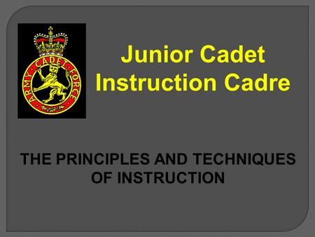 Junior Cadet Instruction Cadre THE PRINCIPLES AND TECHNIQUES OF INSTRUCTION.