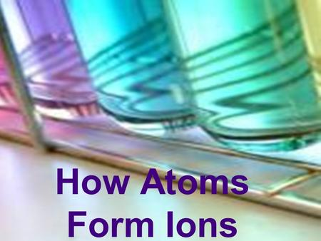 How Atoms Form Ions. How Atoms form Ions An ion is an atom that has a charge The amount of protons and neutrons in an atom are always the same. Atoms.