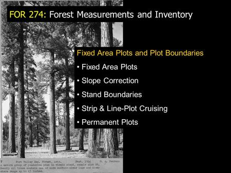 FOR 274: Forest Measurements and Inventory Fixed Area Plots and Plot Boundaries Fixed Area Plots Slope Correction Stand Boundaries Strip & Line-Plot Cruising.