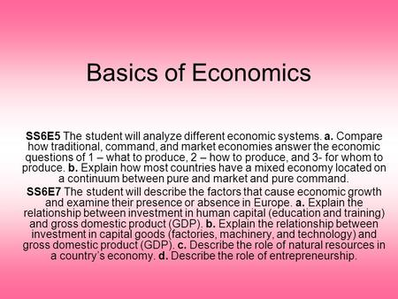 Basics of Economics SS6E5 The student will analyze different economic systems. a. Compare how traditional, command, and market economies answer the economic.