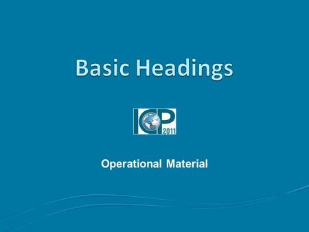Operational Material. Outline Topics to be covered A Stacking of International Classifications Criticality of Basic Headings Summary of Classification.