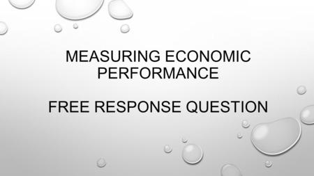 MEASURING ECONOMIC PERFORMANCE FREE RESPONSE QUESTION.