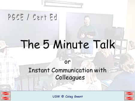 Coleg Gwent The 5 Minute Talk or Instant Communication with Colleagues.