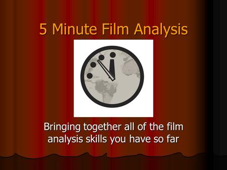5 Minute Film Analysis Bringing together all of the film analysis skills you have so far.