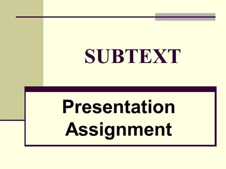 SUBTEXT Presentation Assignment. 2 (1) ASSIGNMENT: o Give a 5-minute presentation on the subtext of TWO of the following: a television program (show or.