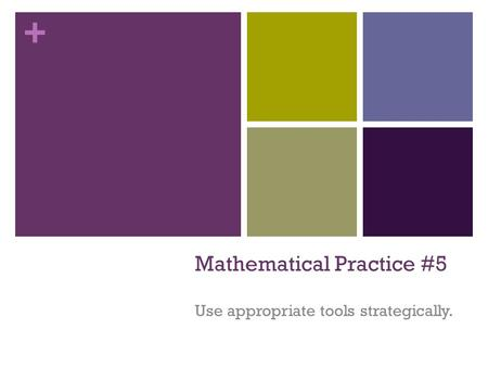 + Mathematical Practice #5 Use appropriate tools strategically.