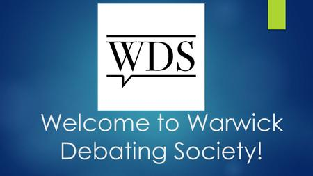 Welcome to Warwick Debating Society!. The plan for today  Short introduction to the British Parliamentary debating format  Split off into groups of.