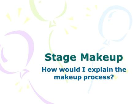 Stage Makeup How would I explain the makeup process?