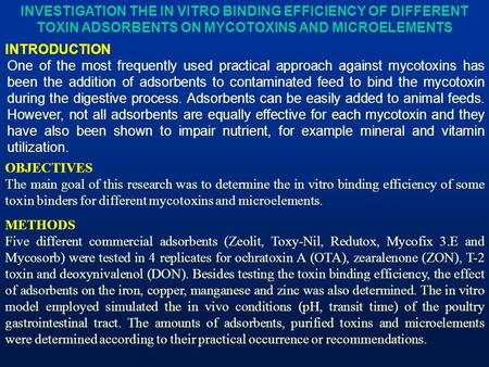 INVESTIGATION THE IN VITRO BINDING EFFICIENCY OF DIFFERENT TOXIN ADSORBENTS ON MYCOTOXINS AND MICROELEMENTS INTRODUCTION One of the most frequently used.