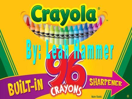 Alice Binney the wife of the company co-owner Edwin Binney, Created the word Crayola she took the French words for chalk (craie) and oily (oleaginous).