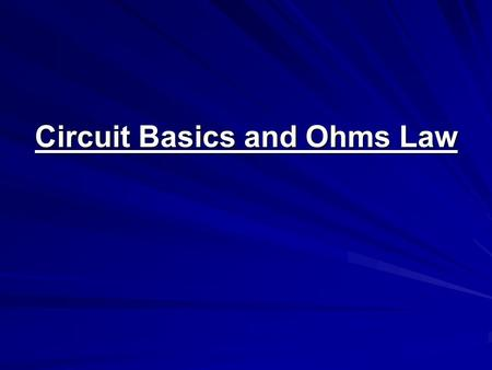 Circuit Basics and Ohms Law. Types of Circuits There are two basic types of circuits SeriesParallel.