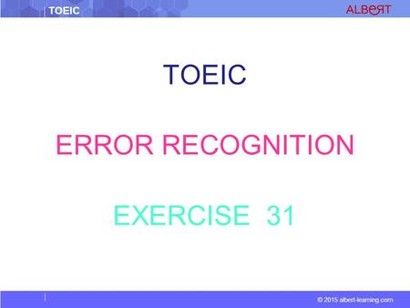 TOEIC © 2015 albert-learning.com TOEIC ERROR RECOGNITION EXERCISE 31.