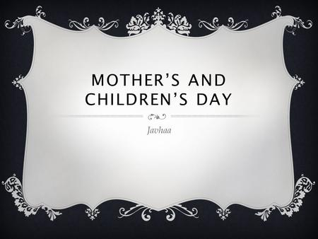 MOTHER'S AND CHILDREN'S DAY Javhaa.  International children's rights and the concept of protecting him, watch consider for the first time in 1924, Children's.