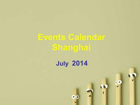Events Calendar Shanghai July 2014. SunMonTueWedThuFriSat 123 4 5678910 11121314151617 18192021222324 25262728293031 Please Select & Click On Picture.