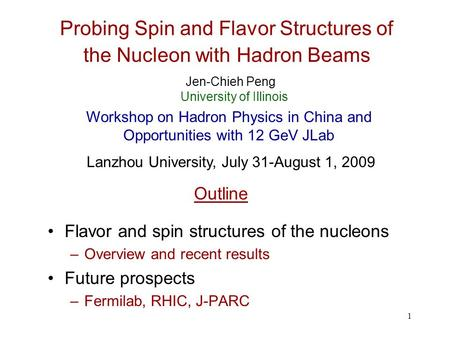 1 Probing Spin and Flavor Structures of the Nucleon with Hadron Beams Flavor and spin structures of the nucleons –Overview and recent results Future prospects.