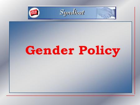 Gender : Topics  Definition  What kind of policy ?  Bureau for Gender Equality  Monitoring progress  Gender and the ILO Staff Union.