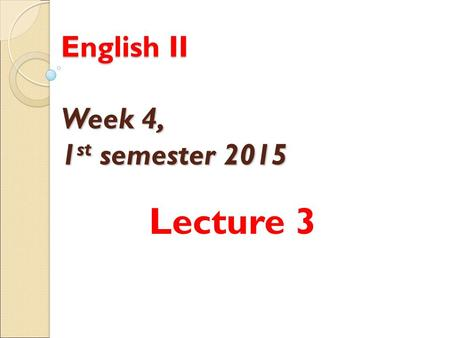 "English II Week 4, 1 st semester 2015 Lecture 3. Aims: to introduce /revise demonstrative pronouns to introduce /revise verb ""to be"" to do practical exercises."
