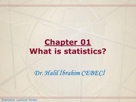 Statistics Lecture Notes Dr. Halil İbrahim CEBECİ Chapter 01 What is statistics?