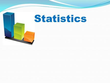 Statistics. Our objective today: Learn about statistics and why they are important Explore how we can gain information about a population by examining.