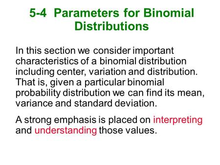 5-4 Parameters for Binomial Distributions In this section we consider important characteristics of a binomial distribution including center, variation.