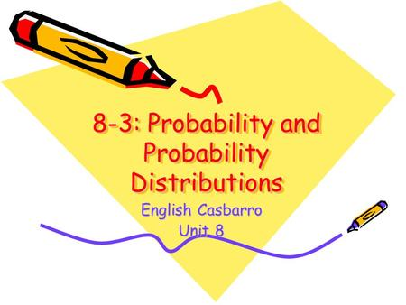 8-3: Probability and Probability Distributions English Casbarro Unit 8.