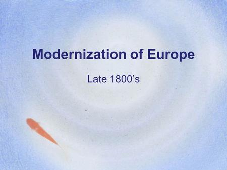 Modernization of Europe Late 1800's. Changes in England Economy shifts from farming to manufacturing (industry) New technologies allow for higher production.