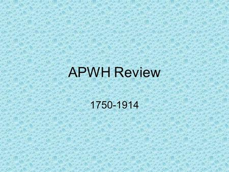 APWH Review 1750-1914.