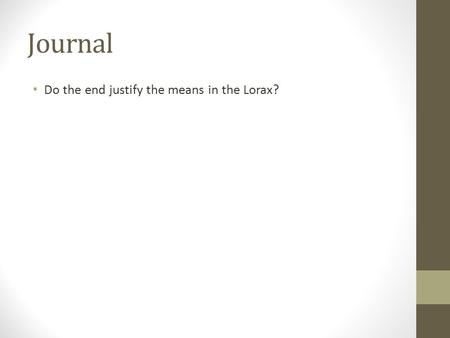 Journal Do the end justify the means in the Lorax?