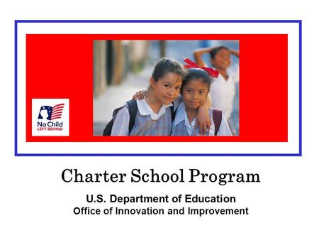 Charter School Program U.S. Department of Education Office of Innovation and Improvement.