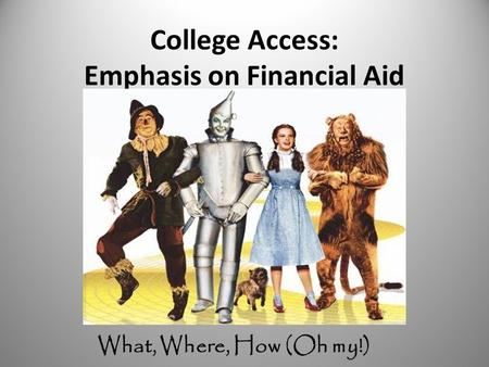 College Access: Emphasis on Financial Aid What, Where, How (Oh my!)