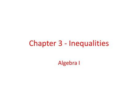 Chapter 3 - Inequalities Algebra I. Table of Contents 3.1 - Graphing and Writing Inequalities 3.1 3.2 - Solving Inequalities by Adding or Subtracting.